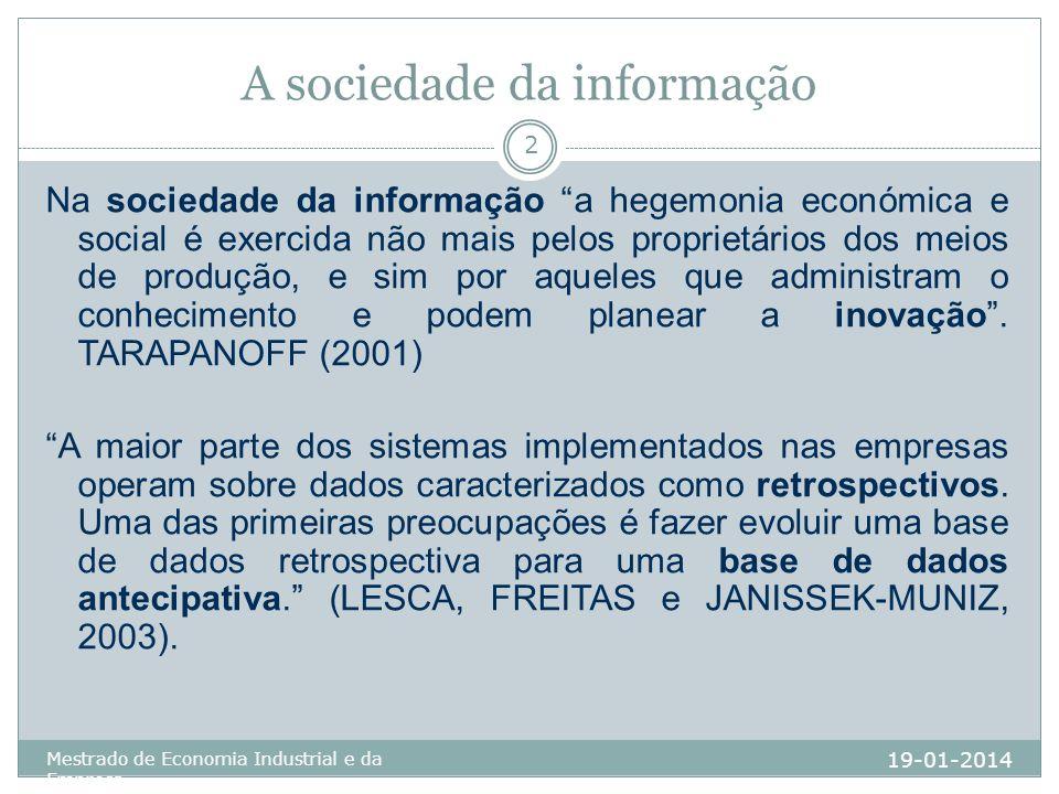 A sociedade da informação 19-01-2014 Mestrado de Economia Industrial e da Empresa 2 Na sociedade da informação a hegemonia económica e social é exerci