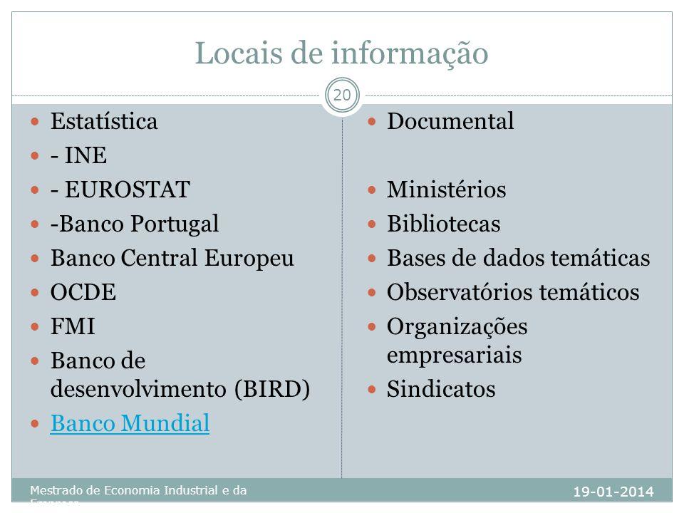 Locais de informação 19-01-2014 Mestrado de Economia Industrial e da Empresa 20 Estatística - INE - EUROSTAT -Banco Portugal Banco Central Europeu OCD
