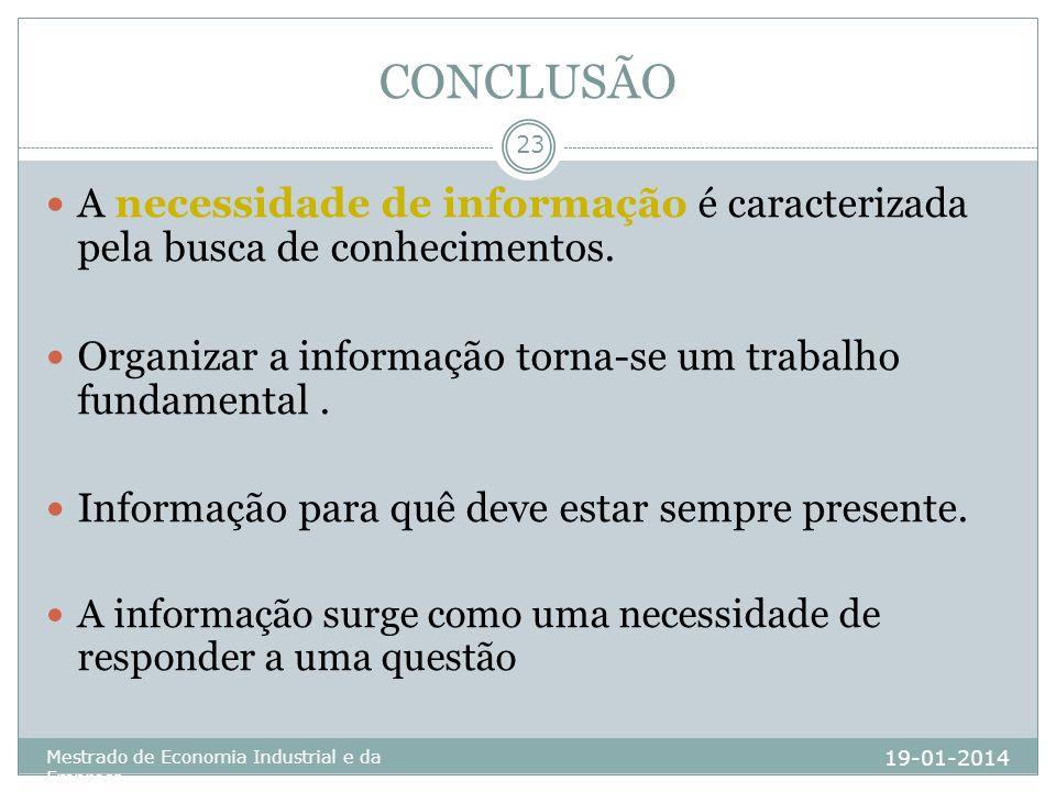 CONCLUSÃO 19-01-2014 Mestrado de Economia Industrial e da Empresa 23 A necessidade de informação é caracterizada pela busca de conhecimentos. Organiza