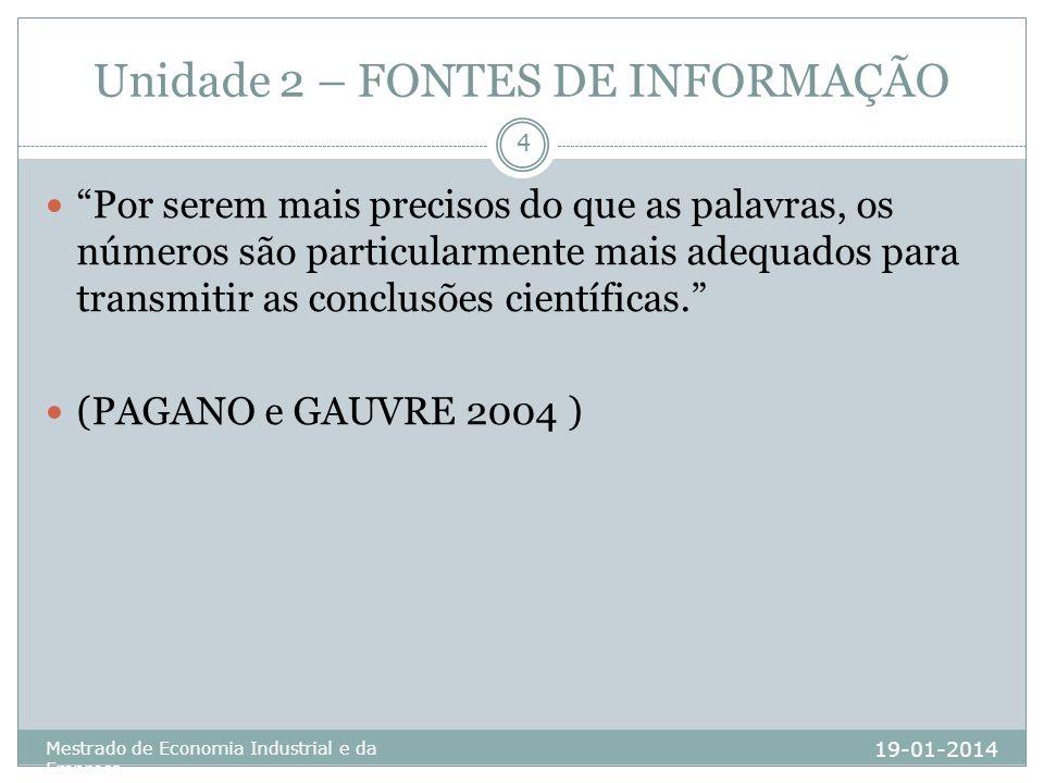 Unidade 2 – FONTES DE INFORMAÇÃO 19-01-2014 Mestrado de Economia Industrial e da Empresa 5 No entanto tal como se pode mentir com palavras, pode-se fazer o mesmo com números.