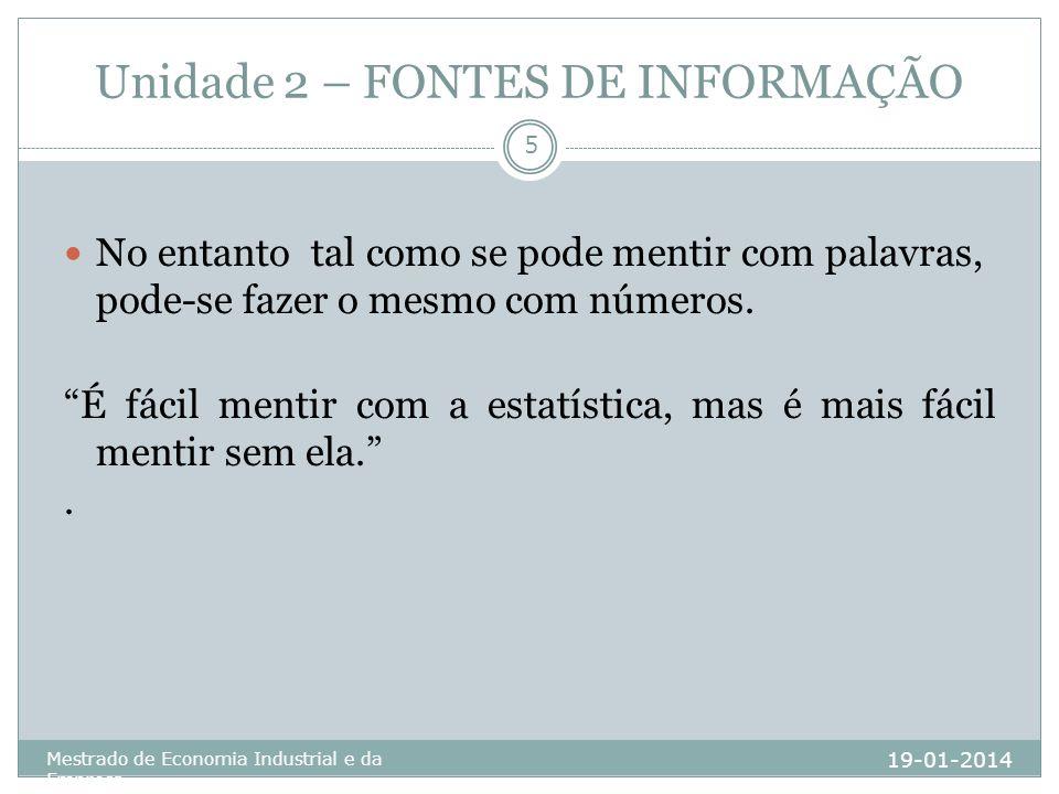 Unidade 2 – FONTES DE INFORMAÇÃO 19-01-2014 Mestrado de Economia Industrial e da Empresa 5 No entanto tal como se pode mentir com palavras, pode-se fa