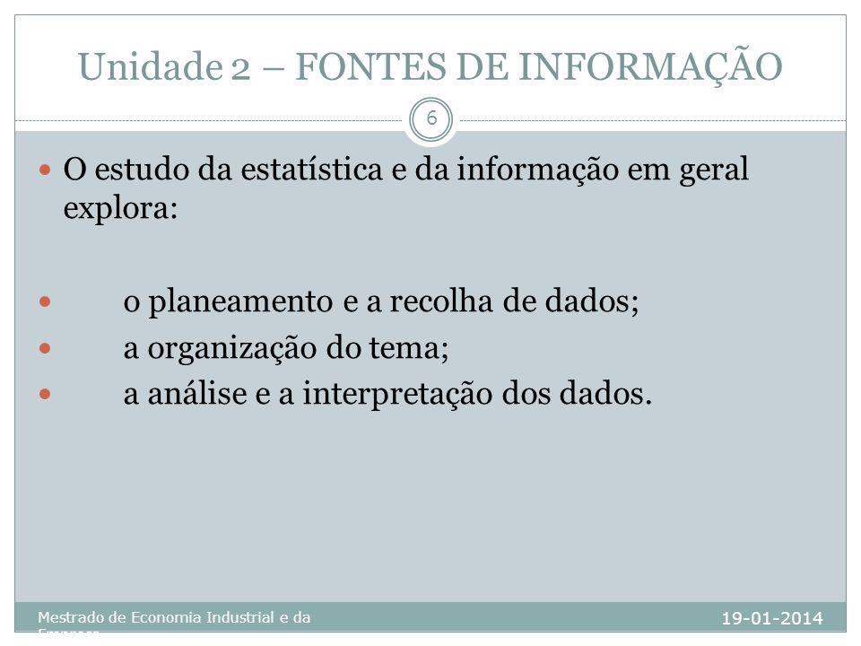 Unidade 2 – FONTES DE INFORMAÇÃO 19-01-2014 Mestrado de Economia Industrial e da Empresa 6 O estudo da estatística e da informação em geral explora: o