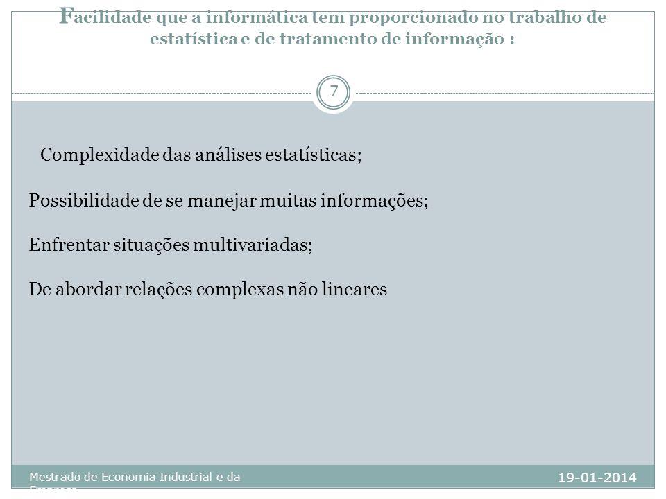 F acilidade que a informática tem proporcionado no trabalho de estatística e de tratamento de informação : 19-01-2014 Mestrado de Economia Industrial