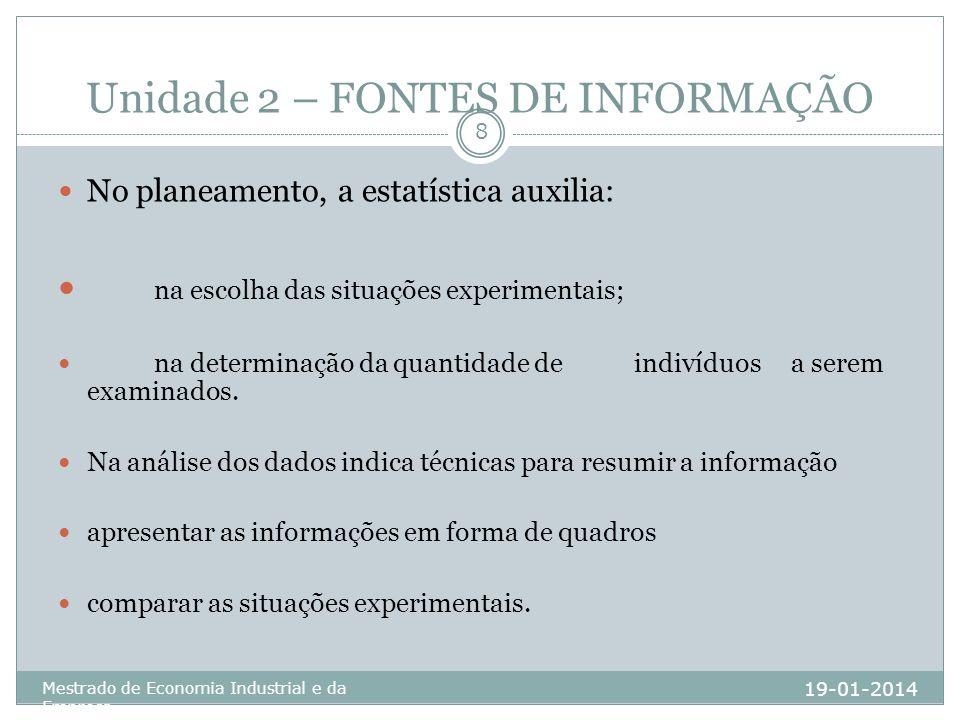Unidade 2 – FONTES DE INFORMAÇÃO 19-01-2014 Mestrado de Economia Industrial e da Empresa 8 No planeamento, a estatística auxilia: na escolha das situa