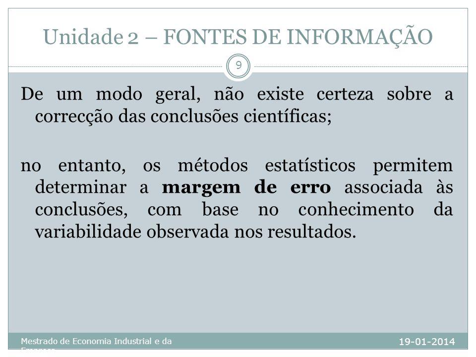 Unidade 2 – FONTES DE INFORMAÇÃO 19-01-2014 Mestrado de Economia Industrial e da Empresa 9 De um modo geral, não existe certeza sobre a correcção das