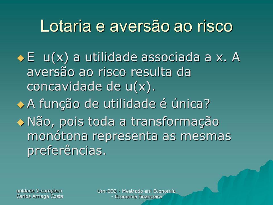unidade 2-complem Carlos Arriaga Costa Um-EEG - Mestrado em Economia - Economia Financeira Lotaria e aversão ao risco E u(x) a utilidade associada a x