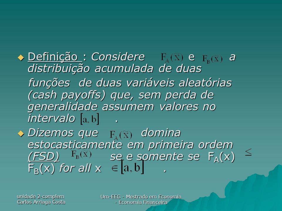 unidade 2-complem Carlos Arriaga Costa Um-EEG - Mestrado em Economia - Economia Financeira Definição : Considere e a distribuição acumulada de duas De