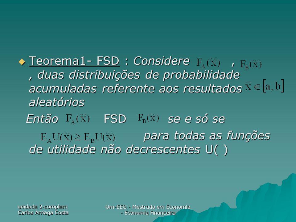 unidade 2-complem Carlos Arriaga Costa Um-EEG - Mestrado em Economia - Economia Financeira Teorema1- FSD : Considere,, duas distribuições de probabili