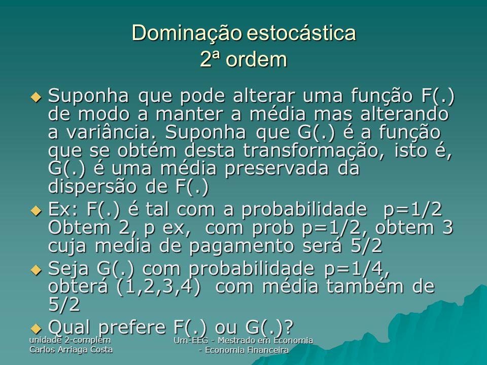 unidade 2-complem Carlos Arriaga Costa Um-EEG - Mestrado em Economia - Economia Financeira Suponha que pode alterar uma função F(.) de modo a manter a