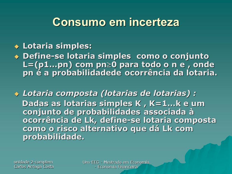 unidade 2-complem Carlos Arriaga Costa Um-EEG - Mestrado em Economia - Economia Financeira Consumo em incerteza Lotaria simples: Lotaria simples: Defi