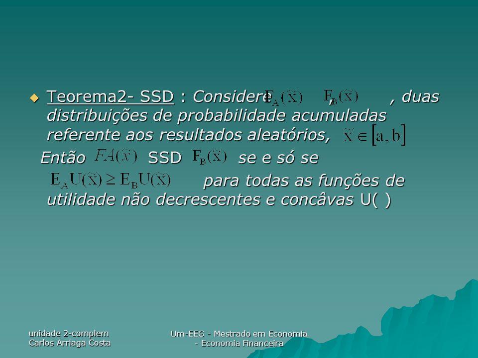 unidade 2-complem Carlos Arriaga Costa Um-EEG - Mestrado em Economia - Economia Financeira Teorema2- SSD : Considere,, duas distribuições de probabili