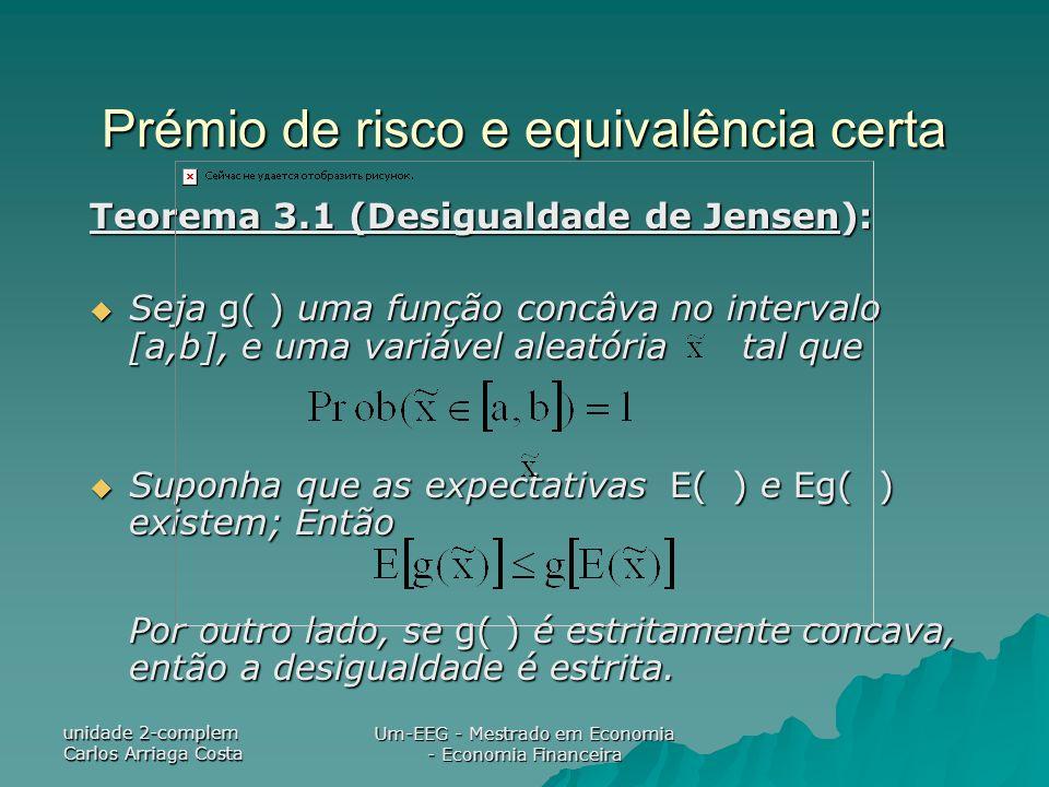 unidade 2-complem Carlos Arriaga Costa Um-EEG - Mestrado em Economia - Economia Financeira Prémio de risco e equivalência certa Teorema 3.1 (Desiguald