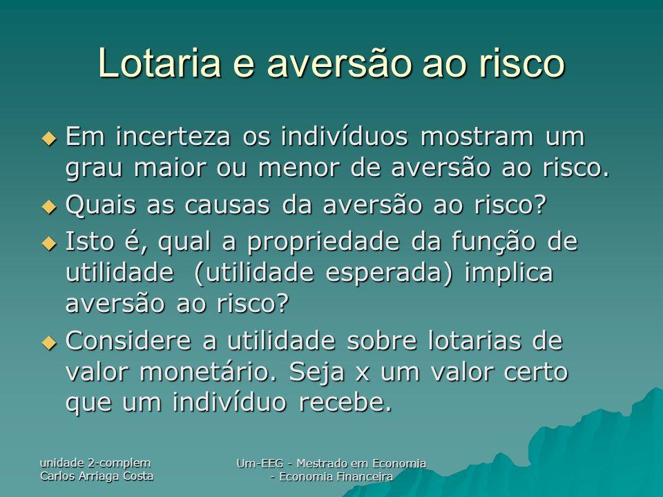 unidade 2-complem Carlos Arriaga Costa Um-EEG - Mestrado em Economia - Economia Financeira Lotaria e aversão ao risco Em incerteza os indivíduos mostr