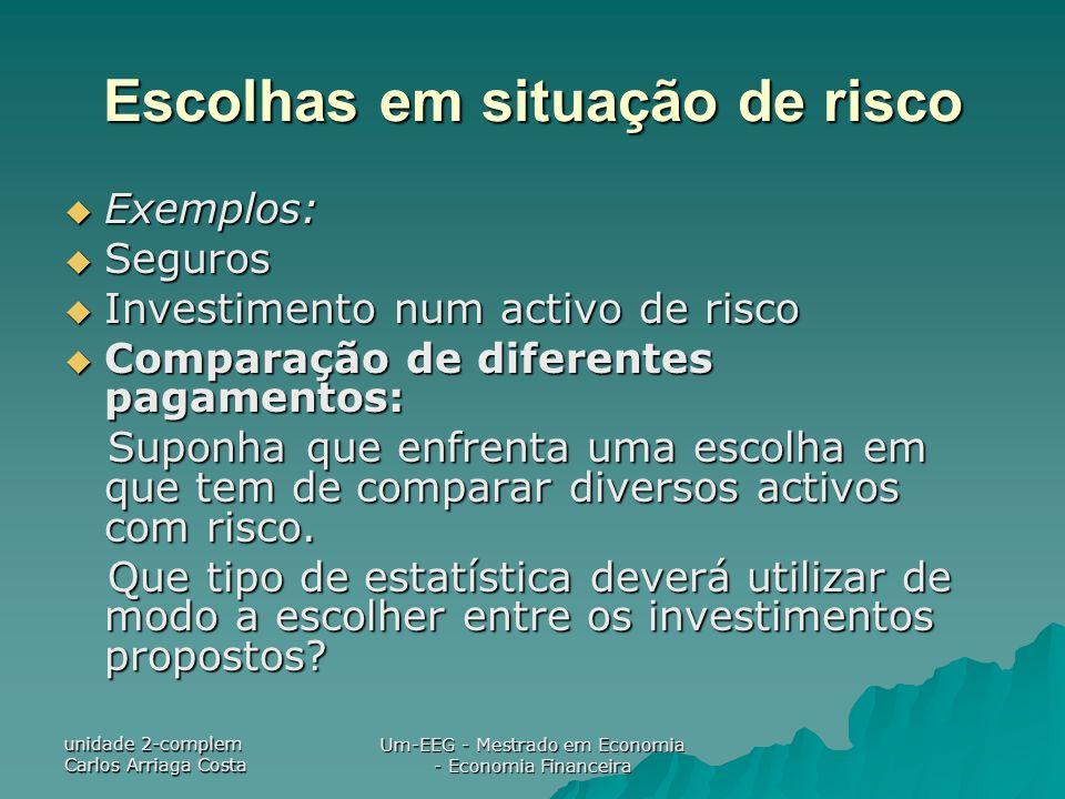 unidade 2-complem Carlos Arriaga Costa Um-EEG - Mestrado em Economia - Economia Financeira Escolhas em situação de risco Exemplos: Exemplos: Seguros S