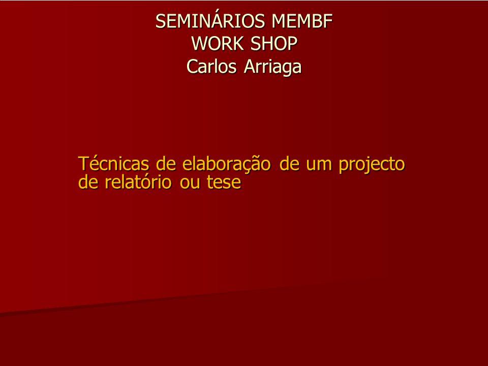 SEMINÁRIOS MEMBF WORK SHOP Carlos Arriaga Técnicas de elaboração de um projecto de relatório ou tese
