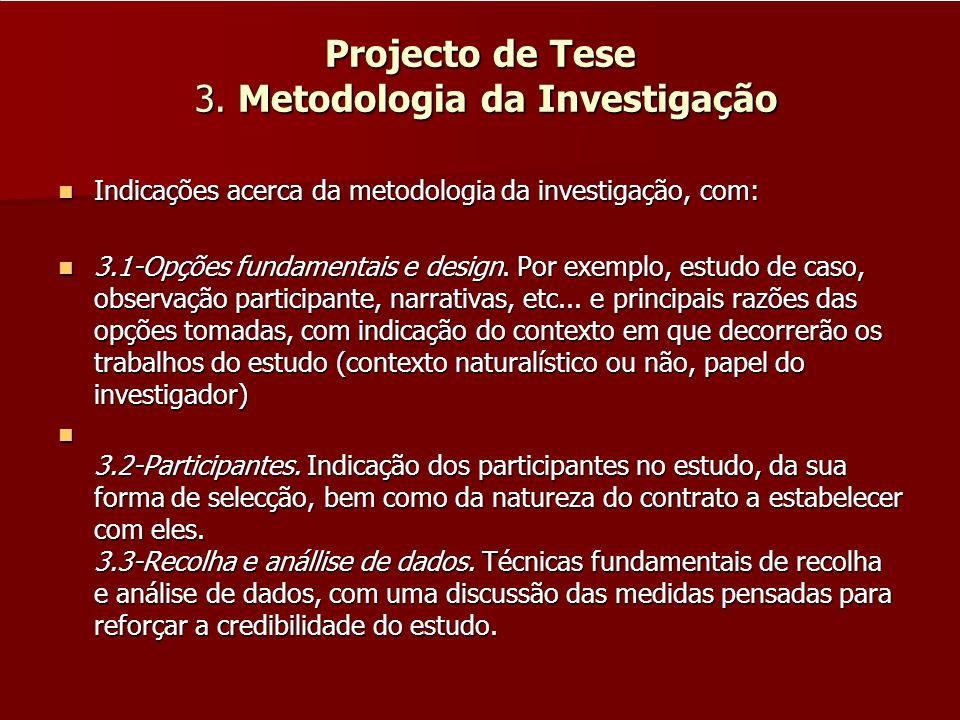 Projecto de Tese 3. Metodologia da Investigação Indicações acerca da metodologia da investigação, com: Indicações acerca da metodologia da investigaçã