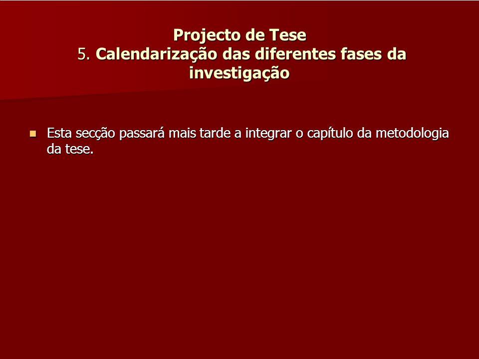 Projecto de Tese 5. Calendarização das diferentes fases da investigação Esta secção passará mais tarde a integrar o capítulo da metodologia da tese. E
