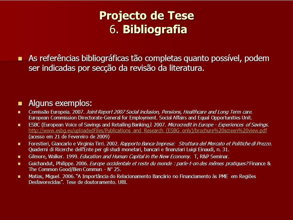 Projecto de Tese 6. Bibliografia As referências bibliográficas tão completas quanto possível, podem ser indicadas por secção da revisão da literatura.