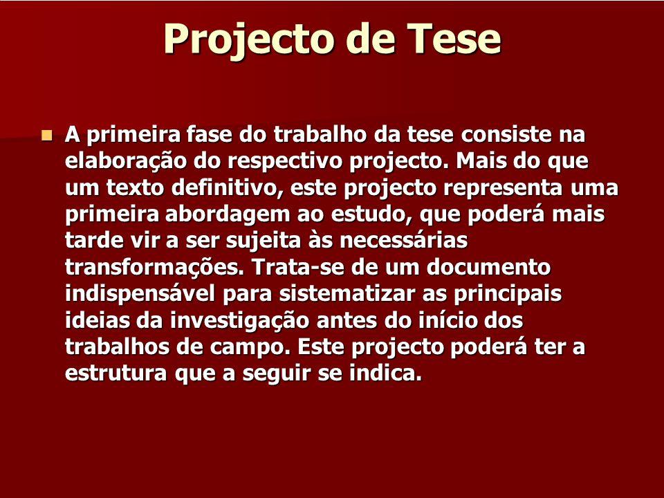 Projecto de Tese A primeira fase do trabalho da tese consiste na elaboração do respectivo projecto. Mais do que um texto definitivo, este projecto rep