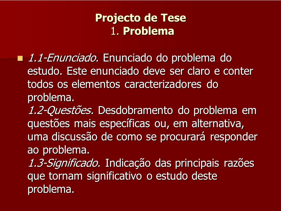 Projecto de Tese 1. Problema 1.1-Enunciado. Enunciado do problema do estudo. Este enunciado deve ser claro e conter todos os elementos caracterizadore