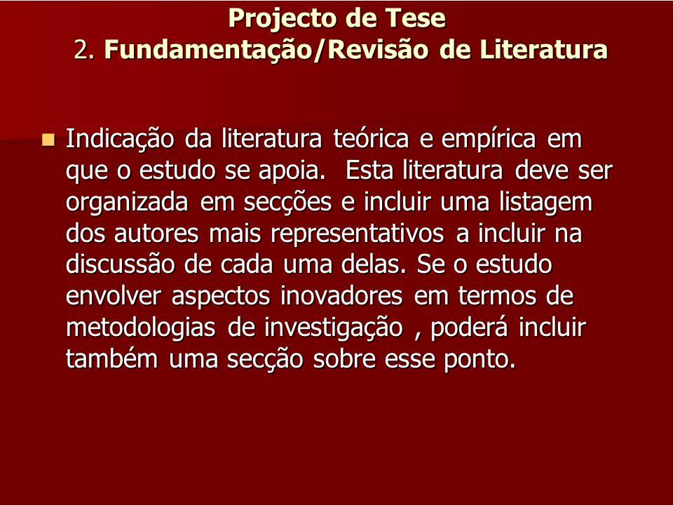 Projecto de Tese 2. Fundamentação/Revisão de Literatura Indicação da literatura teórica e empírica em que o estudo se apoia. Esta literatura deve ser
