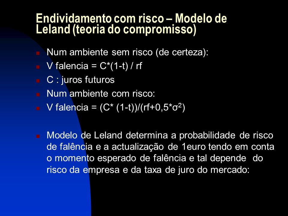 Endividamento com risco – Modelo de Leland (teoria do compromisso) Num ambiente sem risco (de certeza): V falencia = C*(1-t) / rf C : juros futuros Nu