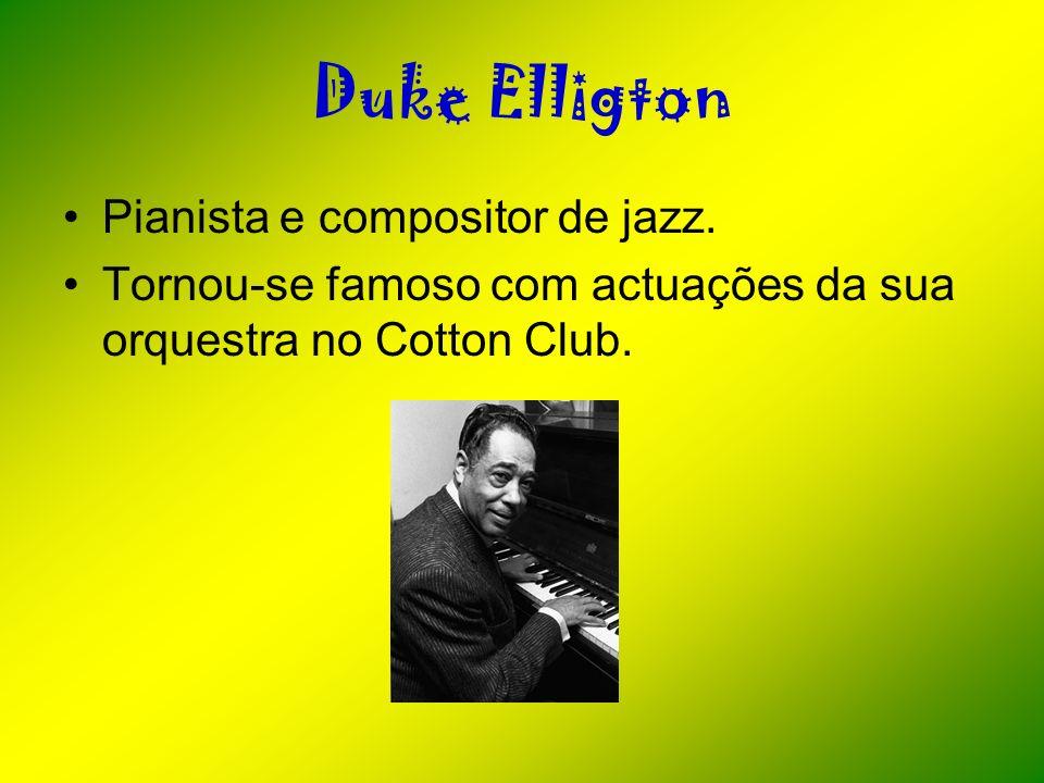 Duke Elligton Pianista e compositor de jazz. Tornou-se famoso com actuações da sua orquestra no Cotton Club.