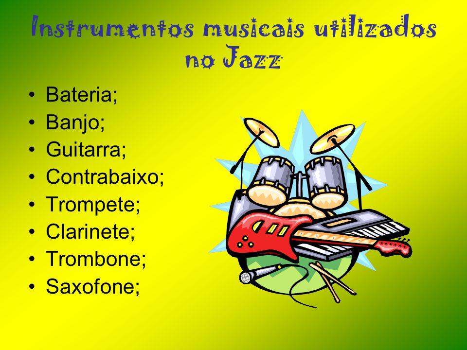 Instrumentos musicais utilizados no Jazz Bateria; Banjo; Guitarra; Contrabaixo; Trompete; Clarinete; Trombone; Saxofone;