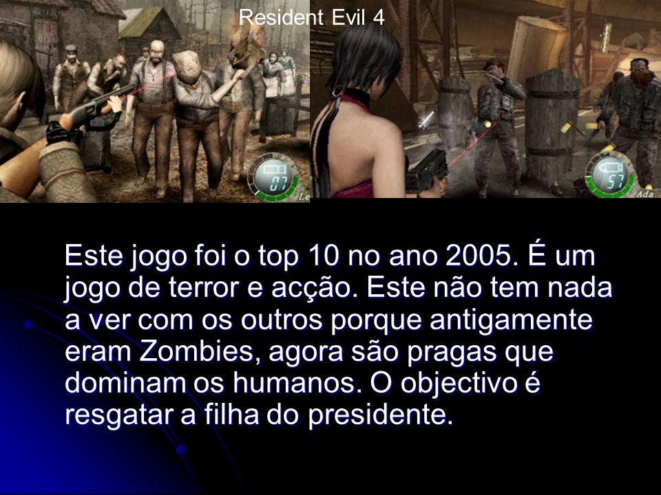 Este jogo foi o top 10 no ano 2005. É um jogo de terror e acção.