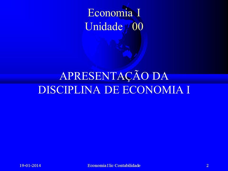 Economia I lic Contabilidade Economia I Unidade 00 APRESENTAÇÃO DA DISCIPLINA DE ECONOMIA I 2
