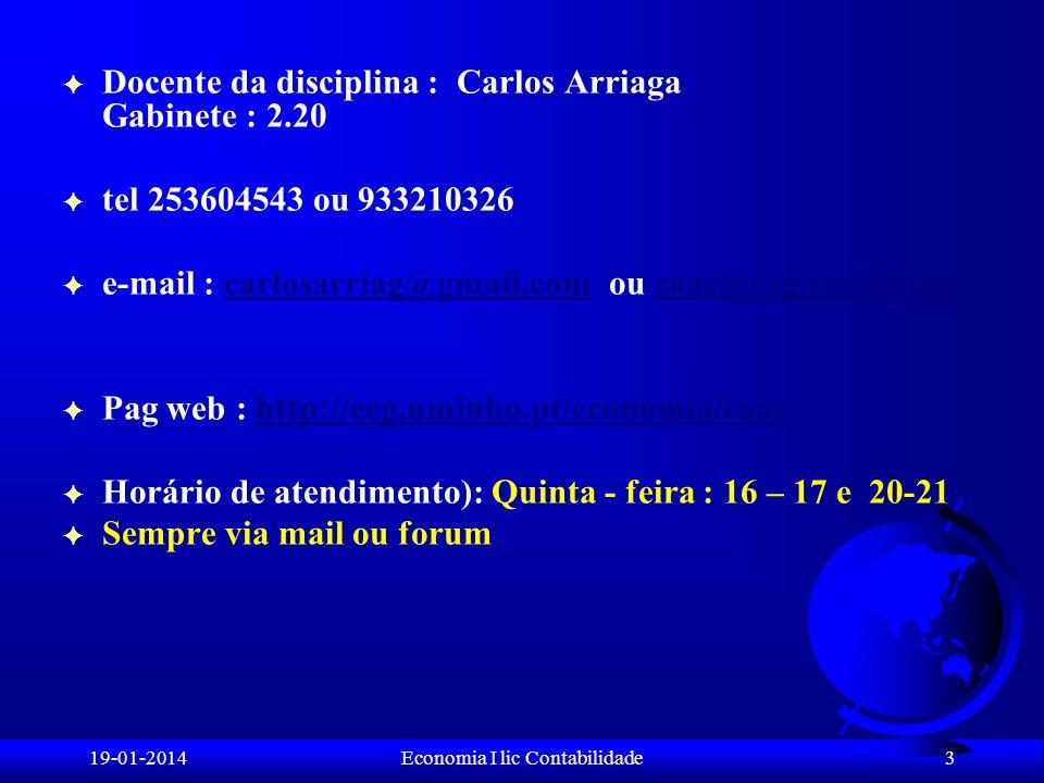 19-01-2014Economia I lic Contabilidade F Docente da disciplina : Carlos Arriaga Gabinete : 2.20 F tel 253604543 ou 933210326 F e-mail : carlosarriag@g