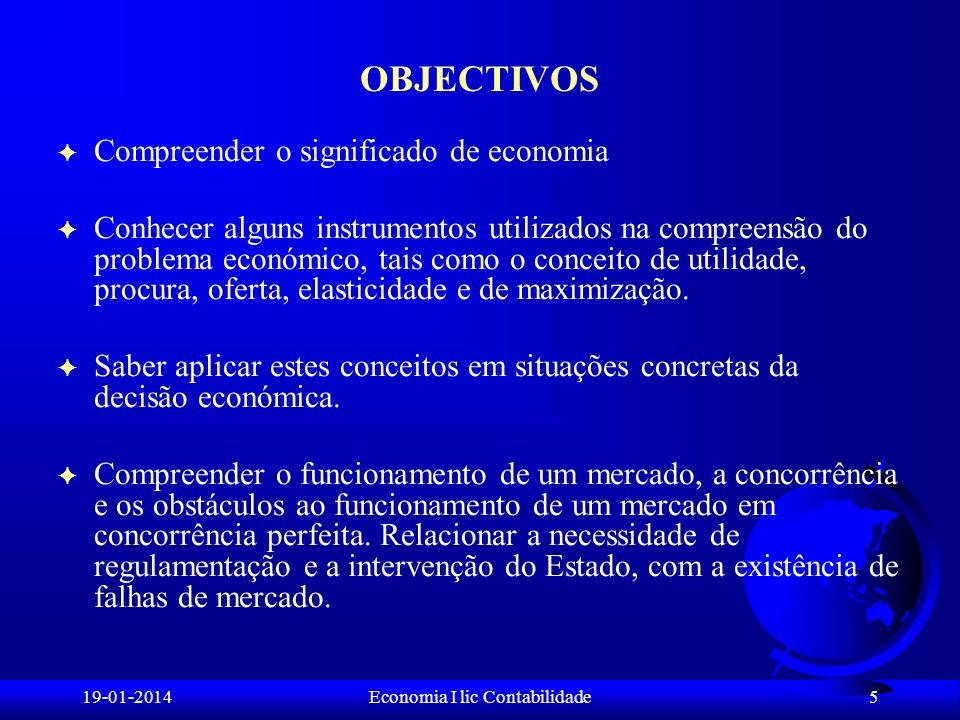 19-01-2014Economia I lic Contabilidade OBJECTIVOS F Compreender o significado de economia F Conhecer alguns instrumentos utilizados na compreensão do