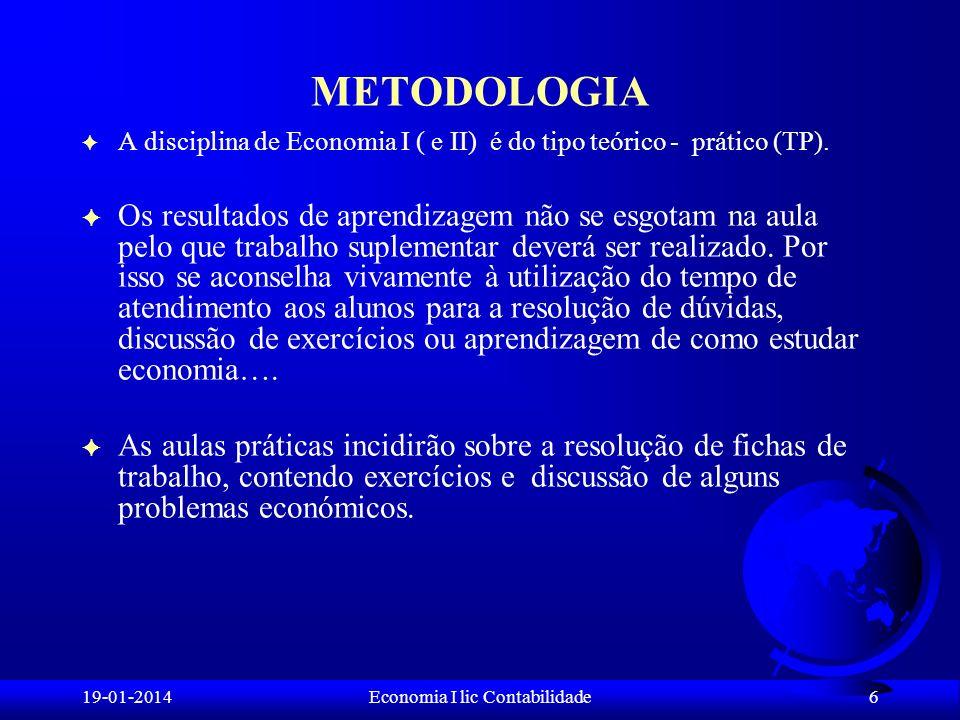 19-01-2014Economia I lic Contabilidade METODOLOGIA F A disciplina de Economia I ( e II) é do tipo teórico - prático (TP). F Os resultados de aprendiza
