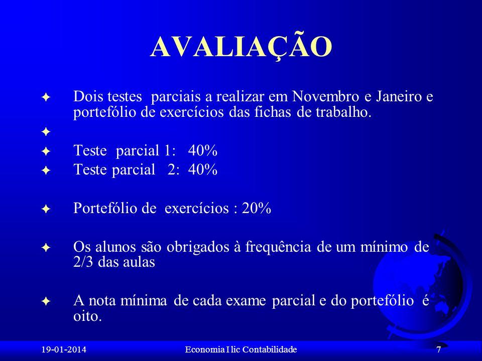 19-01-2014Economia I lic Contabilidade AVALIAÇÃO F Dois testes parciais a realizar em Novembro e Janeiro e portefólio de exercícios das fichas de trab