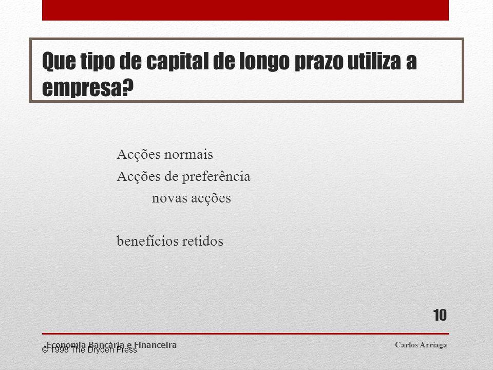 Que tipo de capital de longo prazo utiliza a empresa? Acções normais Acções de preferência novas acções benefícios retidos Carlos ArriagaEconomia Banc