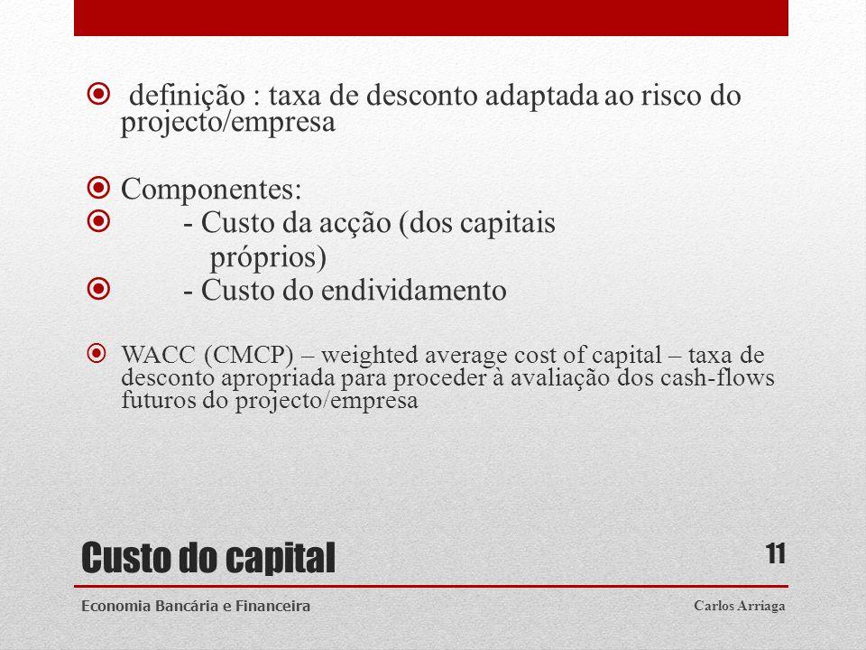Custo do capital definição : taxa de desconto adaptada ao risco do projecto/empresa Componentes: - Custo da acção (dos capitais próprios) - Custo do e