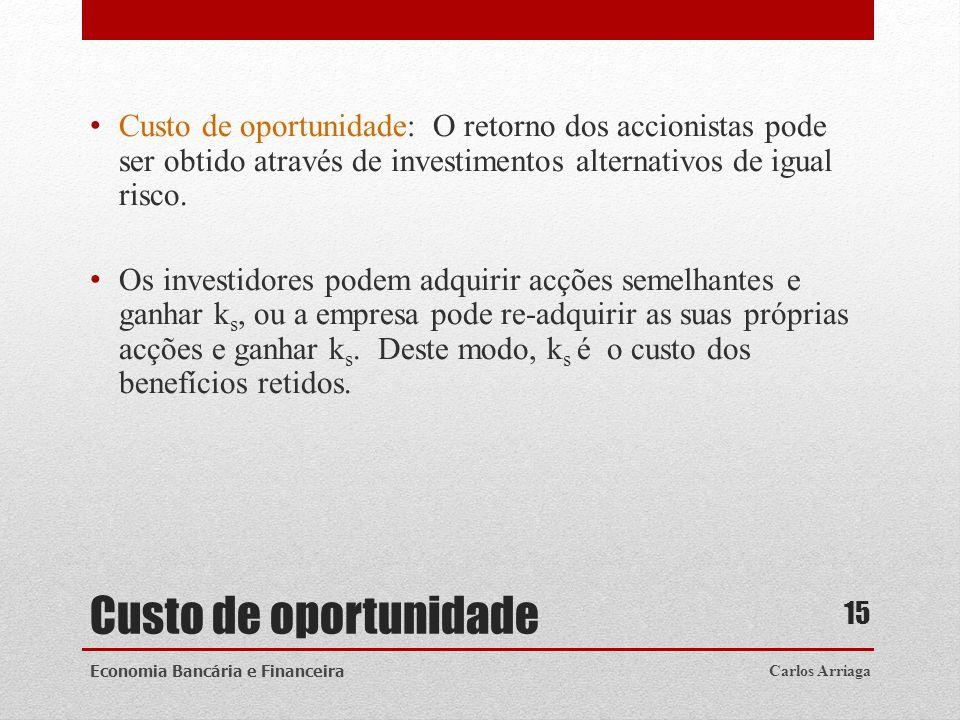Custo de oportunidade Custo de oportunidade: O retorno dos accionistas pode ser obtido através de investimentos alternativos de igual risco. Os invest