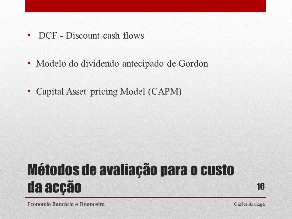 Métodos de avaliação para o custo da acção DCF - Discount cash flows Modelo do dividendo antecipado de Gordon Capital Asset pricing Model (CAPM) Carlo