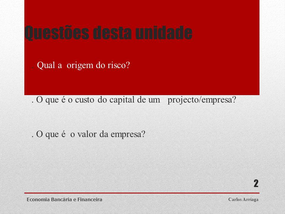 Questões desta unidade. Qual a origem do risco?. O que é o custo do capital de um projecto/empresa?. O que é o valor da empresa? Carlos ArriagaEconomi