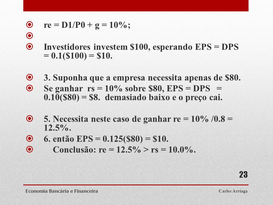 re = D1/P0 + g = 10%; Investidores investem $100, esperando EPS = DPS = 0.1($100) = $10. 3.Suponha que a empresa necessita apenas de $80. Se ganhar rs