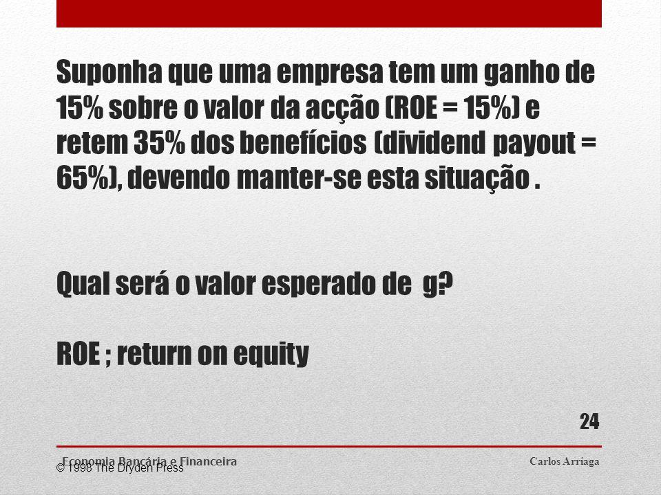 Suponha que uma empresa tem um ganho de 15% sobre o valor da acção (ROE = 15%) e retem 35% dos benefícios (dividend payout = 65%), devendo manter-se e