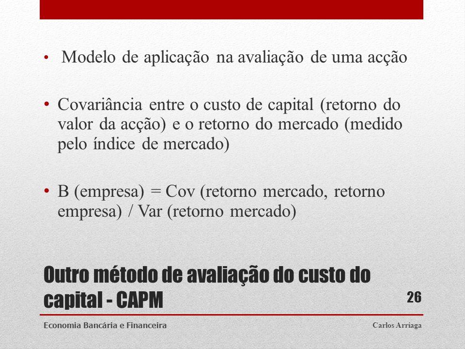 Outro método de avaliação do custo do capital - CAPM Modelo de aplicação na avaliação de uma acção Covariância entre o custo de capital (retorno do va