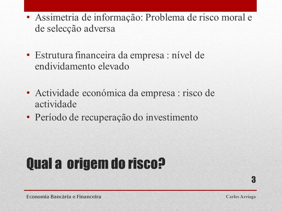 Qual a origem do risco? Assimetria de informação: Problema de risco moral e de selecção adversa Estrutura financeira da empresa : nível de endividamen