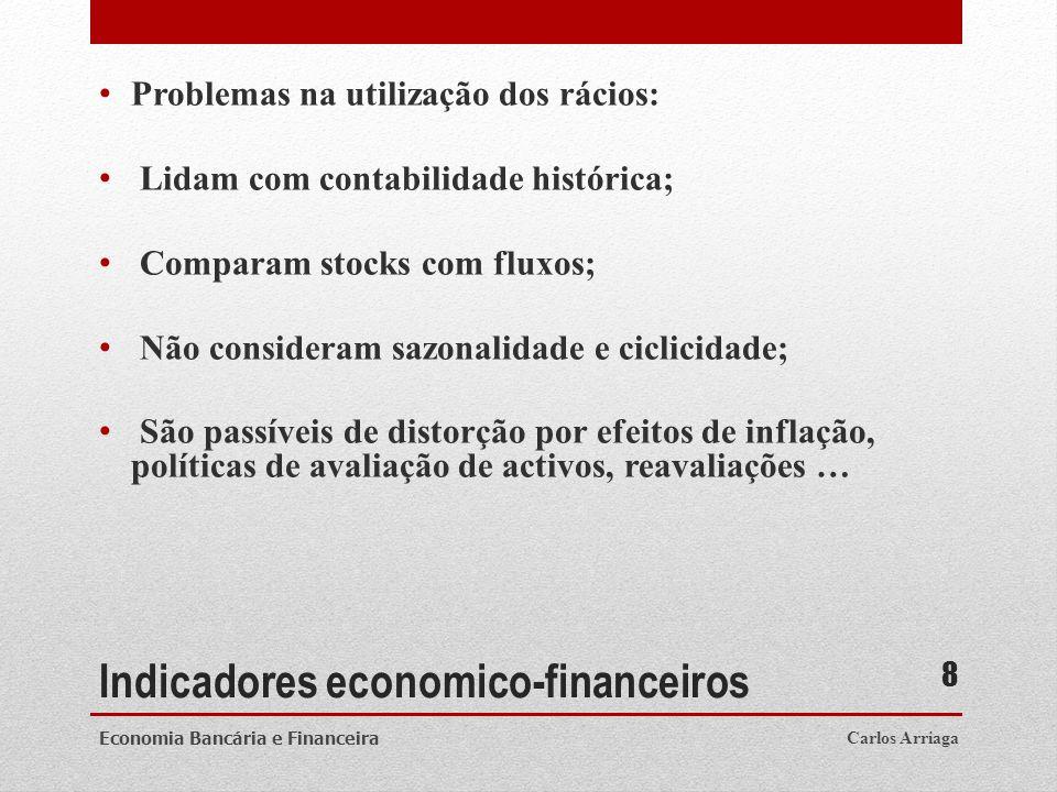 Indicadores economico-financeiros Problemas na utilização dos rácios: Lidam com contabilidade histórica; Comparam stocks com fluxos; Não consideram sa