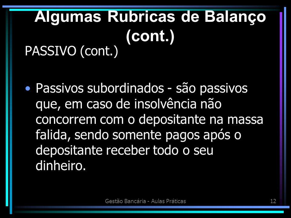 Gestão Bancária - Aulas Práticas12 PASSIVO (cont.) Passivos subordinados - são passivos que, em caso de insolvência não concorrem com o depositante na