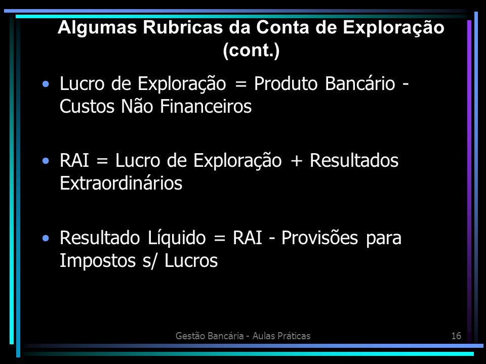 Gestão Bancária - Aulas Práticas16 Lucro de Exploração = Produto Bancário - Custos Não Financeiros RAI = Lucro de Exploração + Resultados Extraordinár