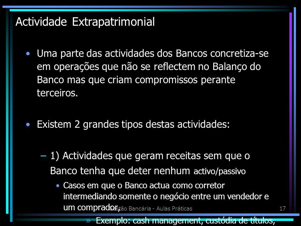 Gestão Bancária - Aulas Práticas17 Actividade Extrapatrimonial Uma parte das actividades dos Bancos concretiza-se em operações que não se reflectem no