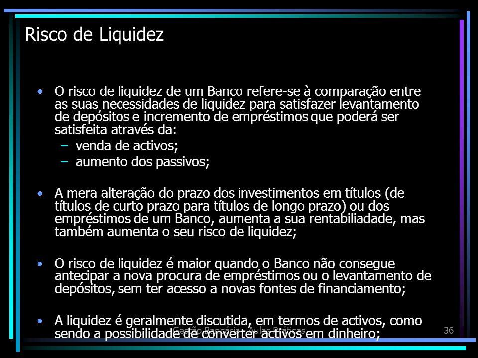 Gestão Bancária - Aulas Práticas36 Risco de Liquidez O risco de liquidez de um Banco refere-se à comparação entre as suas necessidades de liquidez par