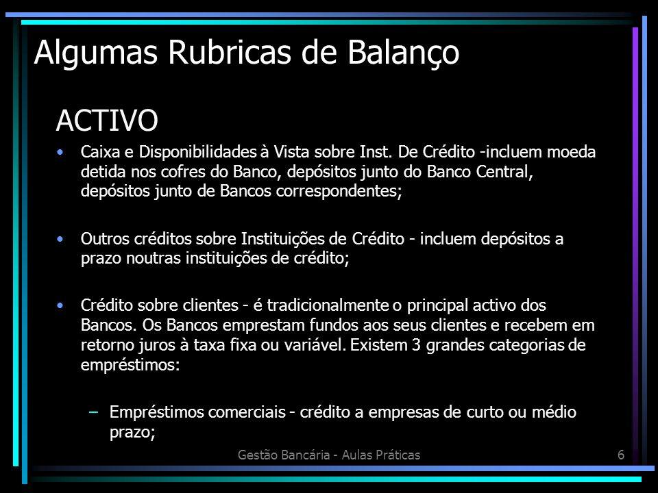 Gestão Bancária - Aulas Práticas17 Actividade Extrapatrimonial Uma parte das actividades dos Bancos concretiza-se em operações que não se reflectem no Balanço do Banco mas que criam compromissos perante terceiros.