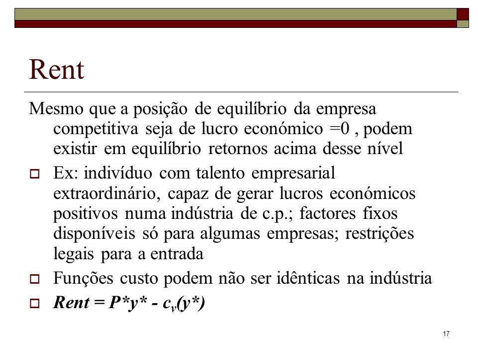 17 Rent Mesmo que a posição de equilíbrio da empresa competitiva seja de lucro económico =0, podem existir em equilíbrio retornos acima desse nível Ex